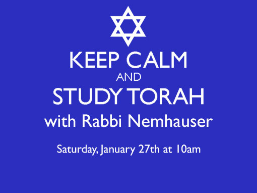 Keep Calm and Study Torah Saturday February 25th at 10am